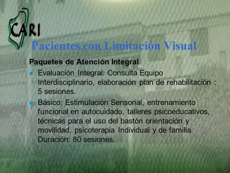 Pacientes con Limitación Visual Paquetes de Atención Integral n Evaluación Integral: Consulta Equipo Interdisciplinario, elaboración plan de rehabilit
