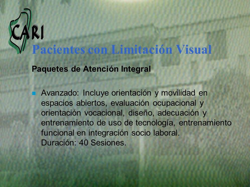 Pacientes con Limitación Visual Paquetes de Atención Integral n Avanzado: Incluye orientación y movilidad en espacios abiertos, evaluación ocupacional