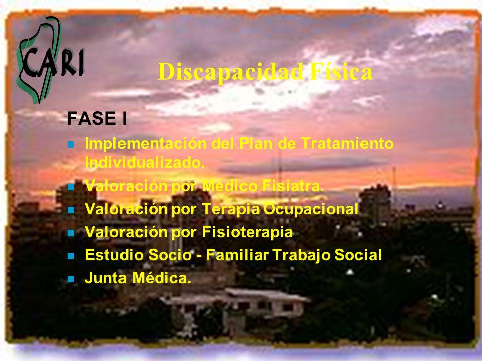 Discapacidad Física FASE I n Implementación del Plan de Tratamiento Individualizado. n Valoración por Médico Fisiatra. n Valoración por Terapia Ocupac
