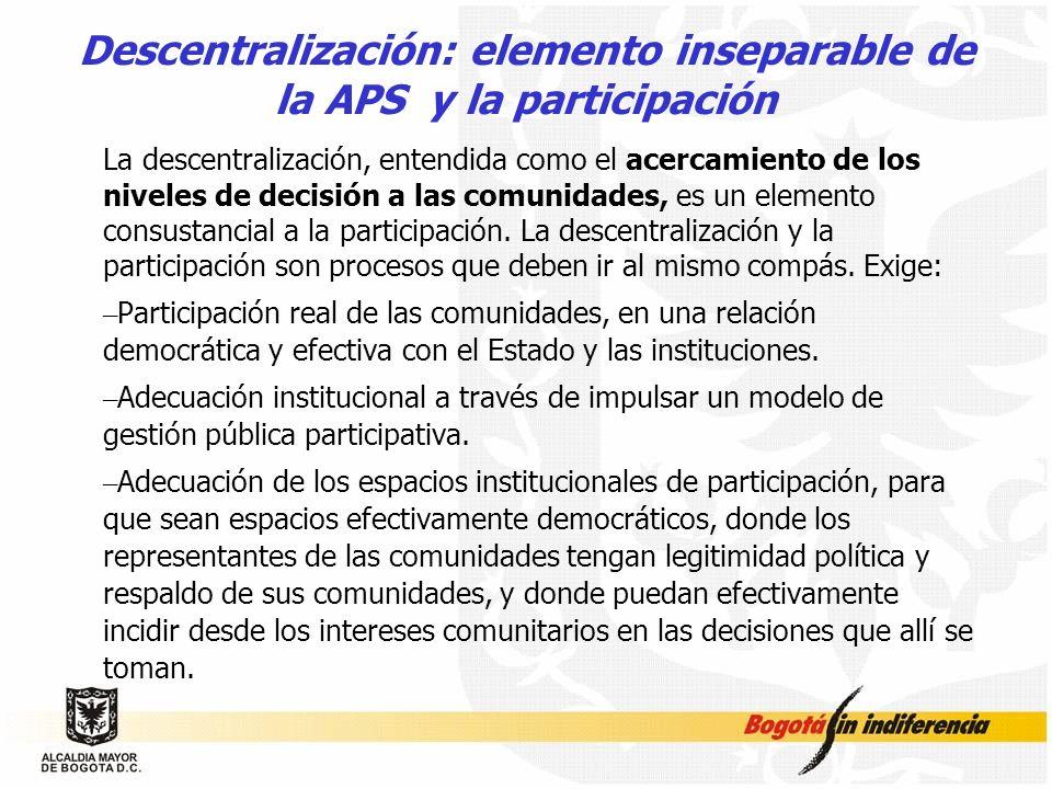 Descentralización: elemento inseparable de la APS y la participación La descentralización, entendida como el acercamiento de los niveles de decisión a