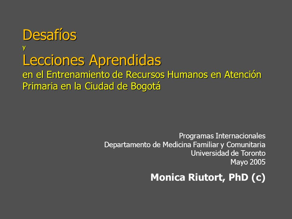 Desafíos y Lecciones Aprendidas en el Entrenamiento de Recursos Humanos en Atención Primaria en la Ciudad de Bogotá 22 Evaluación Metodología – Proyectos II y III Criterios Desarrollo de guías para un problema clínico común en su población y abordaje comunitario de promoción de la salud y prevención de los problemas mas comunes en APS a) Carga b) Evidencia c) Plan d) Roles e) Indicadores de evaluación