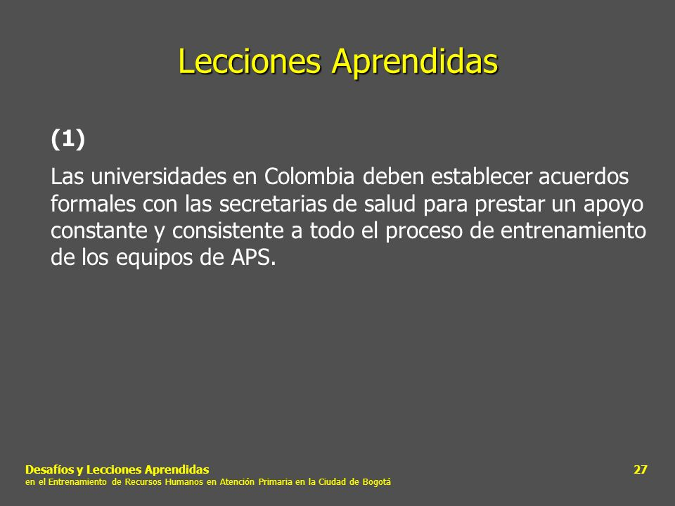 Desafíos y Lecciones Aprendidas en el Entrenamiento de Recursos Humanos en Atención Primaria en la Ciudad de Bogotá 27 Lecciones Aprendidas (1) Las un