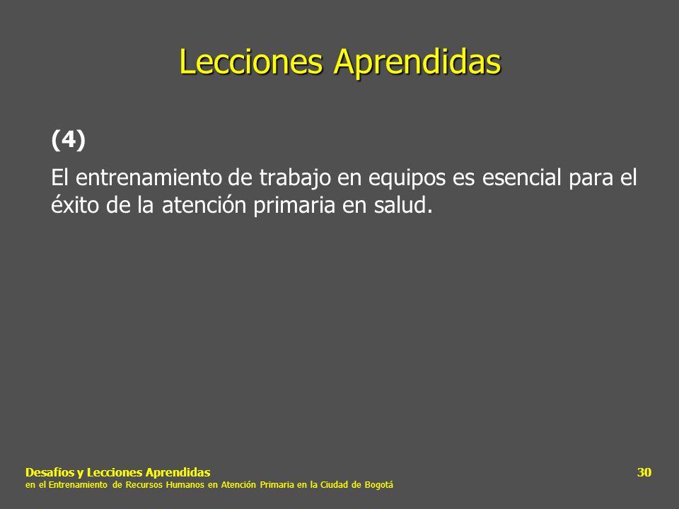 Desafíos y Lecciones Aprendidas en el Entrenamiento de Recursos Humanos en Atención Primaria en la Ciudad de Bogotá 30 Lecciones Aprendidas (4) El ent
