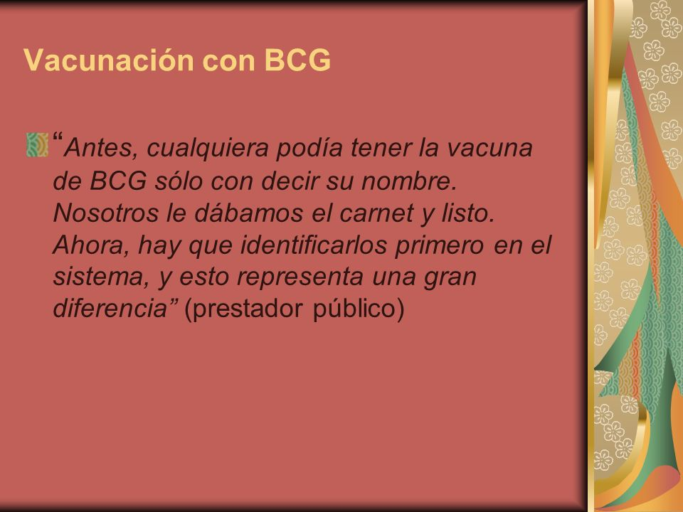 Vacunación con BCG Antes, cualquiera podía tener la vacuna de BCG sólo con decir su nombre.
