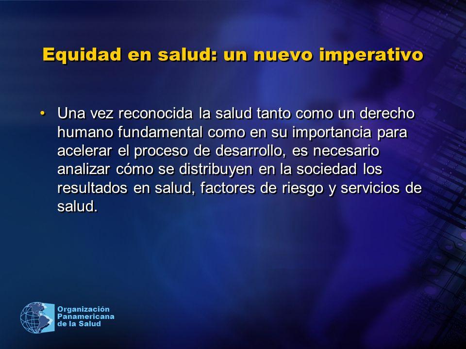 Organización Panamericana de la Salud Equidad en salud: un nuevo imperativo Una vez reconocida la salud tanto como un derecho humano fundamental como