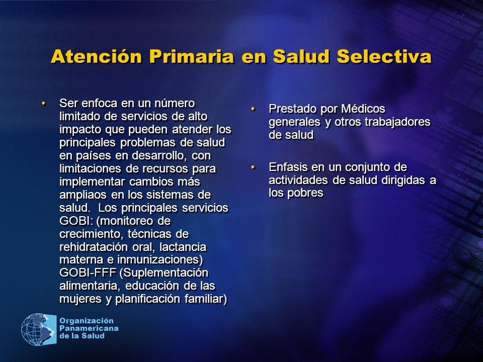Organización Panamericana de la Salud Atención Primaria en Salud Selectiva Ser enfoca en un número limitado de servicios de alto impacto que pueden at