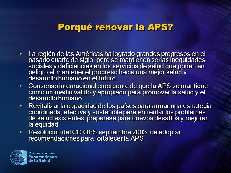 Organización Panamericana de la Salud Porqué renovar la APS? La región de las Américas ha logrado grandes progresos en el pasado cuarto de siglo, pero