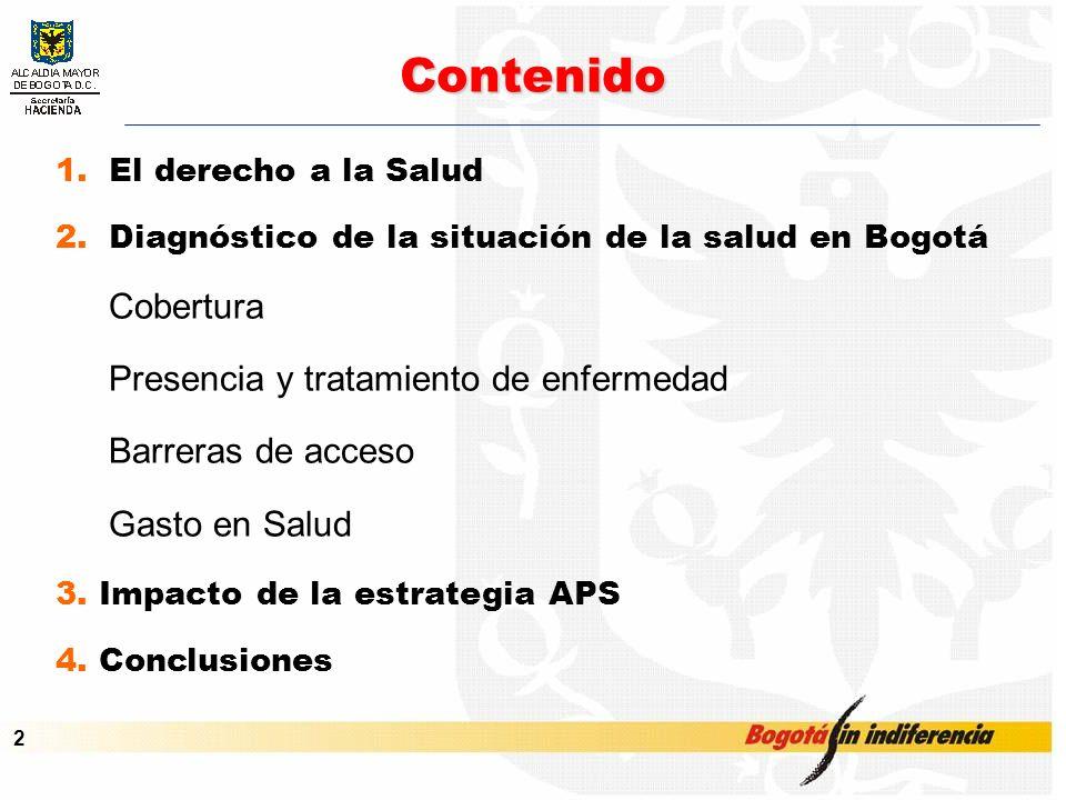 Cupo de Endeudamiento – Septiembre de 2001 2 Contenido 1.El derecho a la Salud 2.Diagnóstico de la situación de la salud en Bogotá Cobertura Presencia y tratamiento de enfermedad Barreras de acceso Gasto en Salud 3.