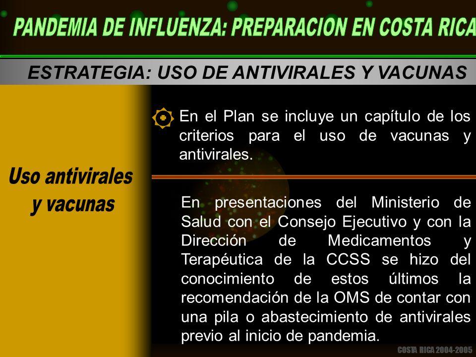 COSTA RICA 2004-2005 ESTRATEGIA: USO DE ANTIVIRALES Y VACUNAS En el Plan se incluye un capítulo de los criterios para el uso de vacunas y antivirales.