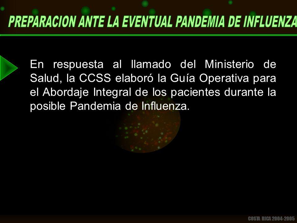 COSTA RICA 2004-2005 En respuesta al llamado del Ministerio de Salud, la CCSS elaboró la Guía Operativa para el Abordaje Integral de los pacientes durante la posible Pandemia de Influenza.