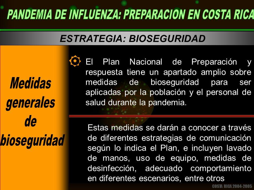 COSTA RICA 2004-2005 PERIODOS (según OMS) El Plan Nacional de Preparación y respuesta tiene un apartado amplio sobre medidas de bioseguridad para ser aplicadas por la población y el personal de salud durante la pandemia.