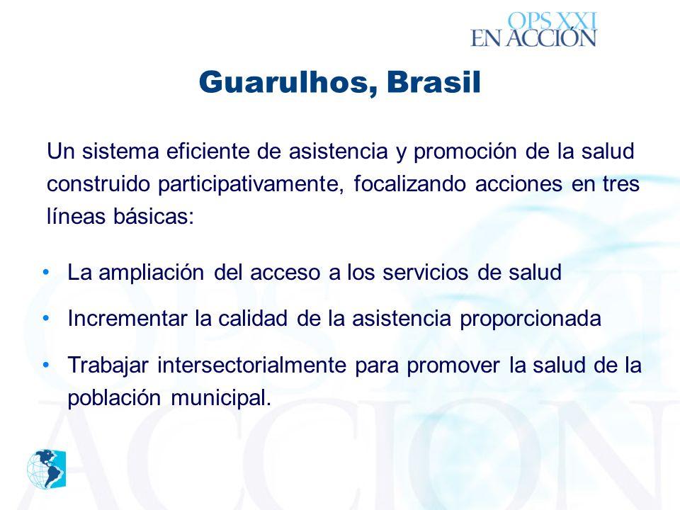 ´ Guarulhos, Brasil La ampliación del acceso a los servicios de salud Incrementar la calidad de la asistencia proporcionada Trabajar intersectorialmente para promover la salud de la población municipal.