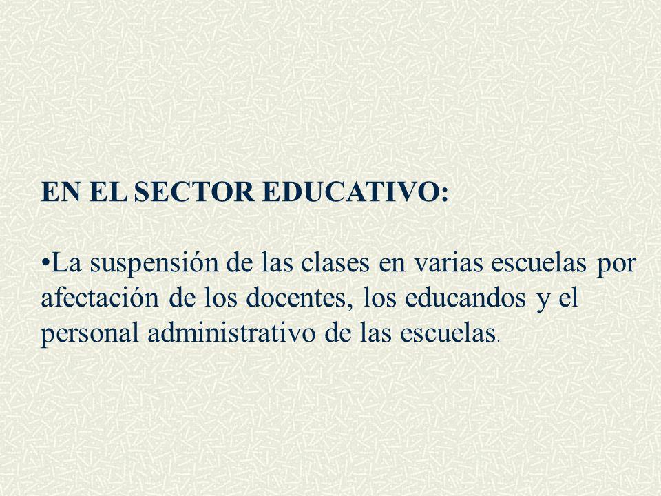 EN EL SECTOR EDUCATIVO: La suspensión de las clases en varias escuelas por afectación de los docentes, los educandos y el personal administrativo de l