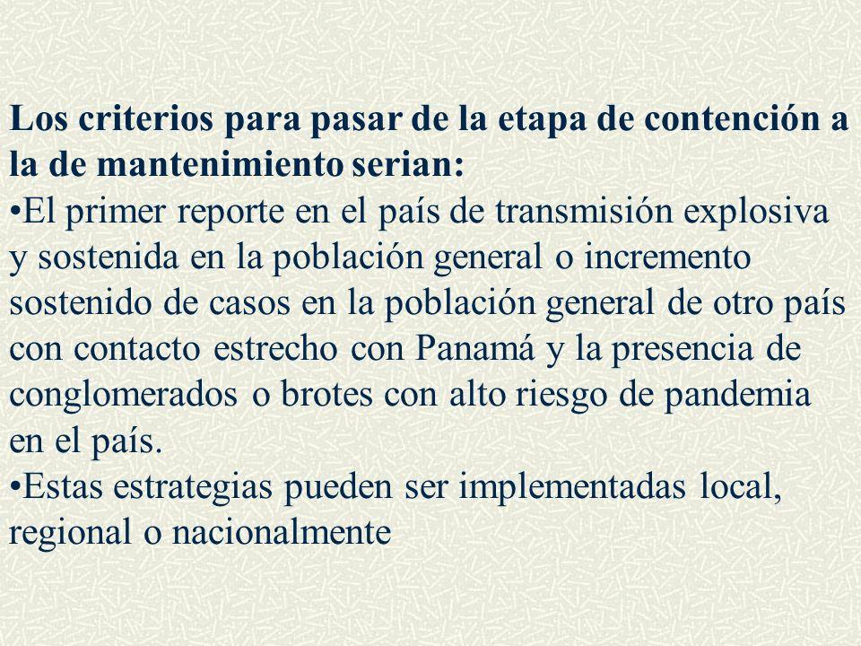 Los criterios para pasar de la etapa de contención a la de mantenimiento serian: El primer reporte en el país de transmisión explosiva y sostenida en
