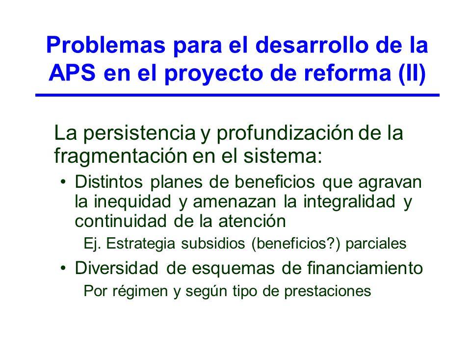 Problemas para el desarrollo de la APS en el proyecto de reforma (II) La persistencia y profundización de la fragmentación en el sistema: Distintos pl