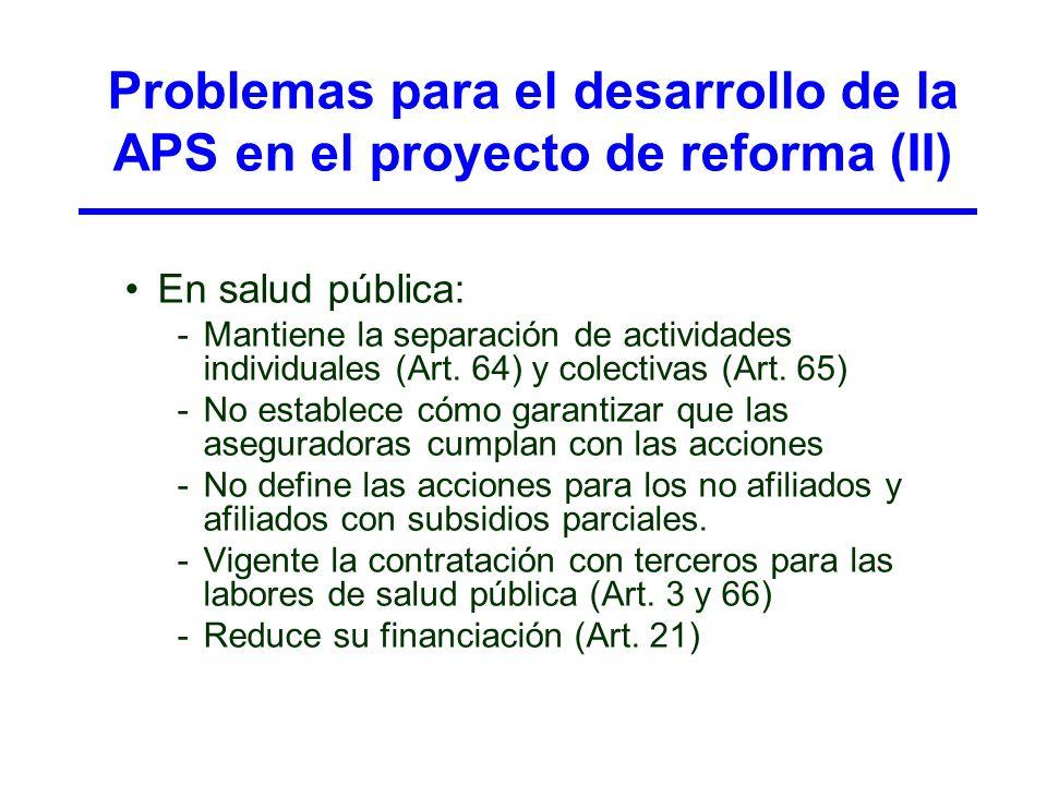 Problemas para el desarrollo de la APS en el proyecto de reforma (II) En salud pública: -Mantiene la separación de actividades individuales (Art. 64)