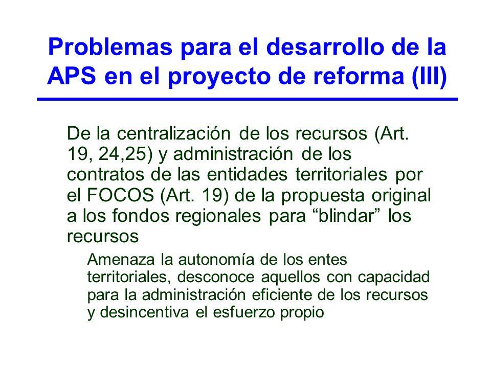 Problemas para el desarrollo de la APS en el proyecto de reforma (III) De la centralización de los recursos (Art. 19, 24,25) y administración de los c