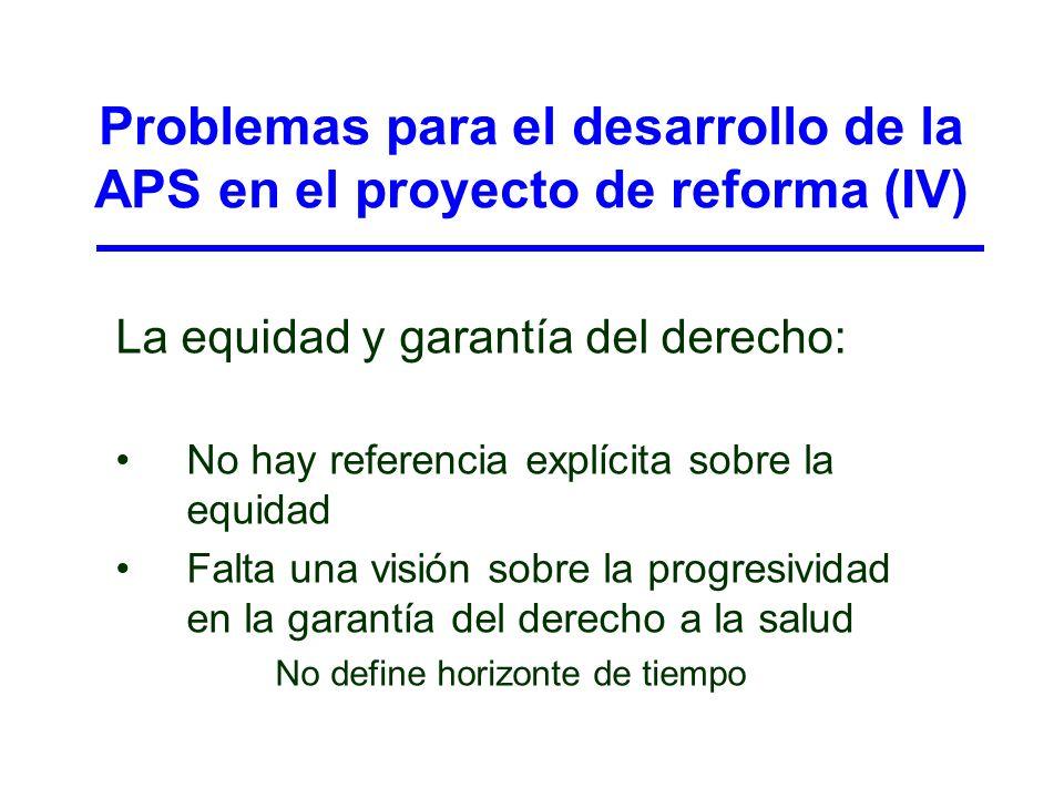Problemas para el desarrollo de la APS en el proyecto de reforma (IV) La equidad y garantía del derecho: No hay referencia explícita sobre la equidad