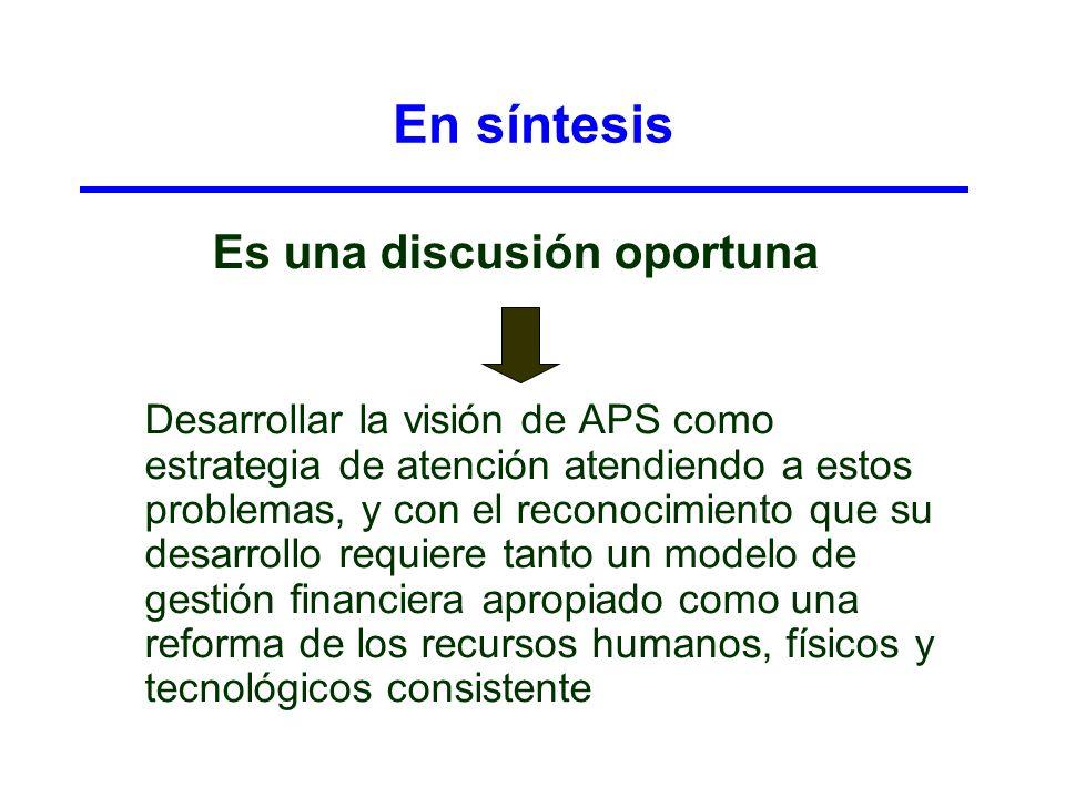 En síntesis Es una discusión oportuna Desarrollar la visión de APS como estrategia de atención atendiendo a estos problemas, y con el reconocimiento q