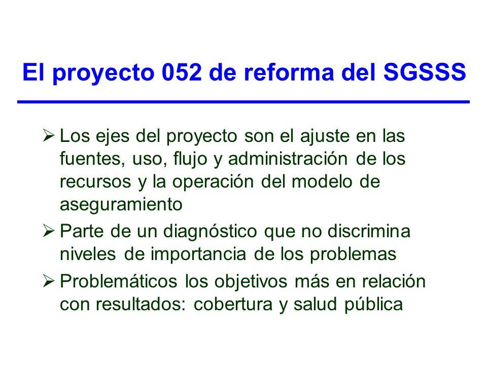 El proyecto 052 de reforma del SGSSS Los ejes del proyecto son el ajuste en las fuentes, uso, flujo y administración de los recursos y la operación de