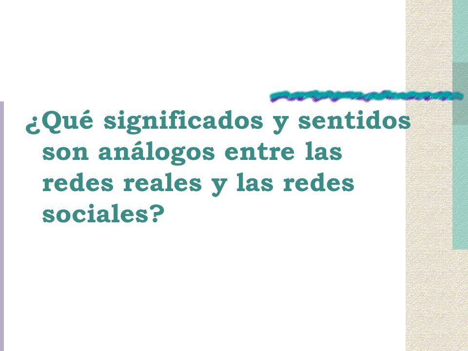 ¿Qué significados y sentidos son análogos entre las redes reales y las redes sociales?
