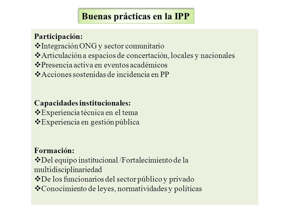 Buenas prácticas en la IPP Participación: Integración ONG y sector comunitario Articulación a espacios de concertación, locales y nacionales Presencia