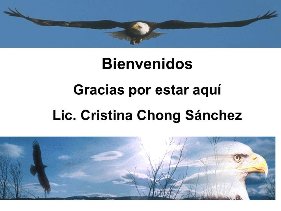 Bienvenidos Gracias por estar aquí Lic. Cristina Chong Sánchez