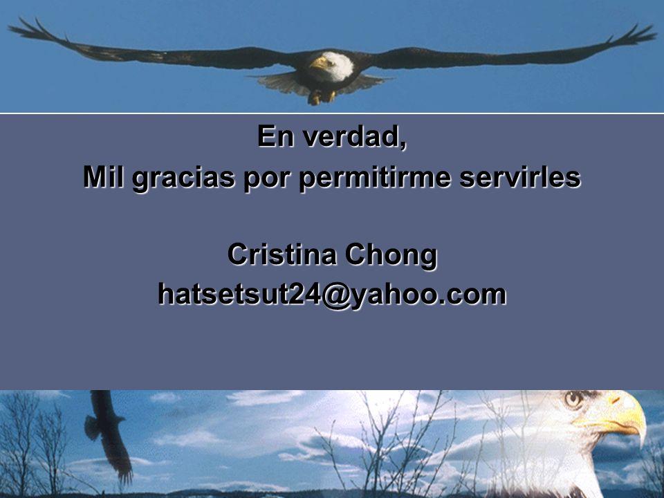 En verdad, Mil gracias por permitirme servirles Cristina Chong hatsetsut24@yahoo.com