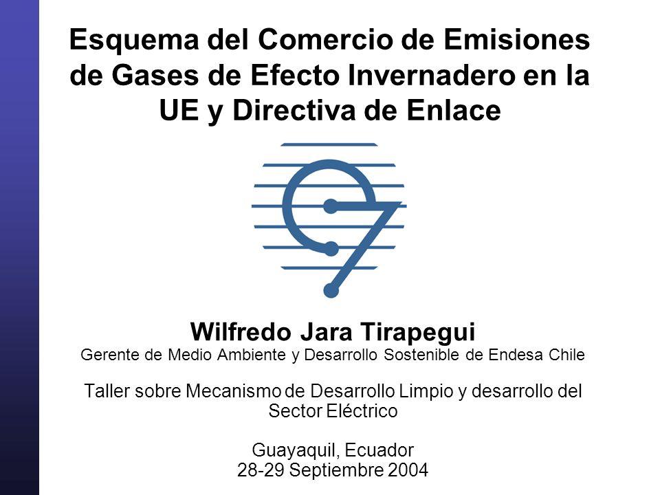 Esquema del Comercio de Emisiones de Gases de Efecto Invernadero en la UE y Directiva de Enlace Wilfredo Jara Tirapegui Gerente de Medio Ambiente y De
