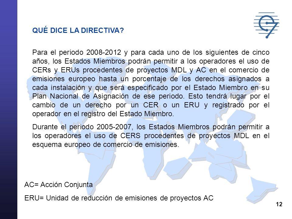 12 QUÉ DICE LA DIRECTIVA? Para el periodo 2008-2012 y para cada uno de los siguientes de cinco años, los Estados Miembros podrán permitir a los operad