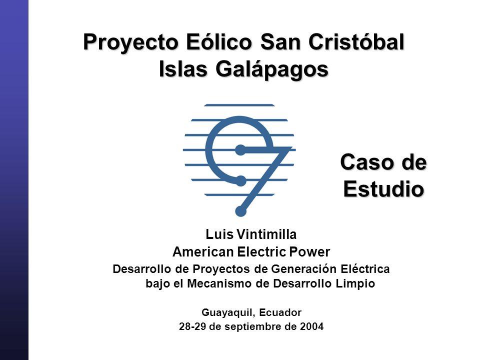 Proyecto Eólico San Cristóbal Islas Galápagos Luis Vintimilla American Electric Power Desarrollo de Proyectos de Generación Eléctrica bajo el Mecanism