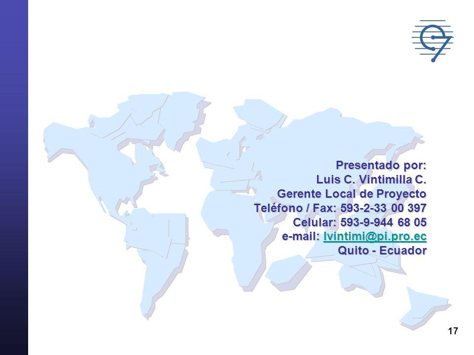 17 Presentado por: Luis C. Vintimilla C. Gerente Local de Proyecto Teléfono / Fax: 593-2-33 00 397 Celular: 593-9-944 68 05 e-mail: lvintimi@pi.pro.ec