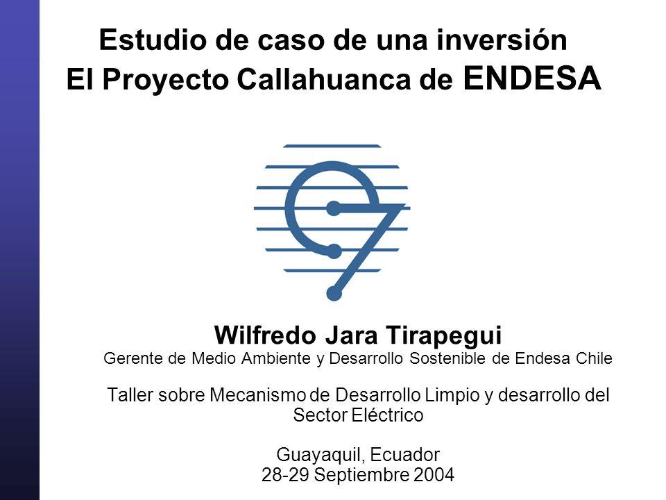 Estudio de caso de una inversión El Proyecto Callahuanca de ENDESA Wilfredo Jara Tirapegui Gerente de Medio Ambiente y Desarrollo Sostenible de Endesa