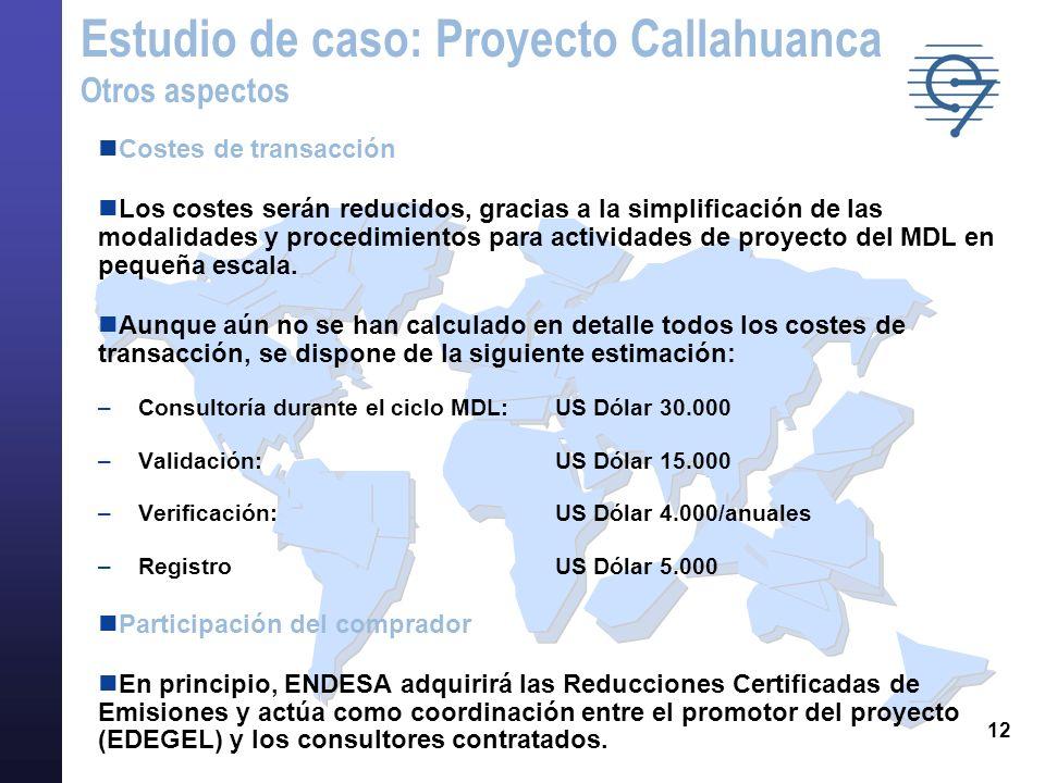 12 Costes de transacción Los costes serán reducidos, gracias a la simplificación de las modalidades y procedimientos para actividades de proyecto del