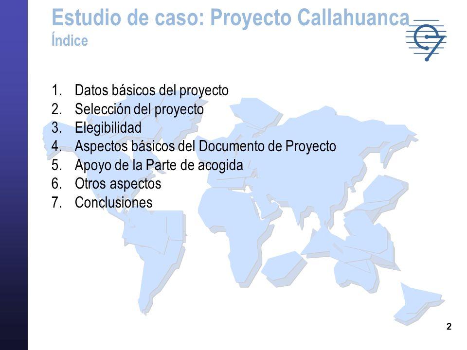 2 Estudio de caso: Proyecto Callahuanca Índice 1.Datos básicos del proyecto 2.Selección del proyecto 3.Elegibilidad 4.Aspectos básicos del Documento d