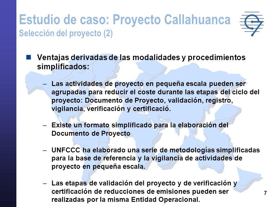 8 Aplicación de las modalidades simplificadas El proyecto propuesto cumple los criterios de elegibilidad establecidos en las Modalidades y Procedimientos Simplificados para actividades de proyecto del MDL en pequeña escala (definidos en su párrafo 12): –Cumple los criterios establecidos en el párrafo 6.c de la Decisión 17/COP.7 (donde se definen los tres tipos posibles de proyectos en pequeña escala): Proyectos de energía renovable con una potencia máxima de 15 MW –Se encuadra dentro de una de las categorías de actividades de proyecto del MDL en pequeña escala (Tipo I; Categoría I.D.) –No es un componente desagregado de otra actividad de proyecto mayor.