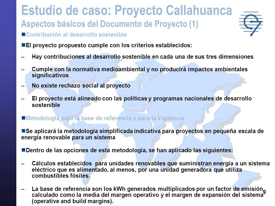 9 Contribución al desarrollo sostenible El proyecto propuesto cumple con los criterios establecidos: –Hay contribuciones al desarrollo sostenible en c