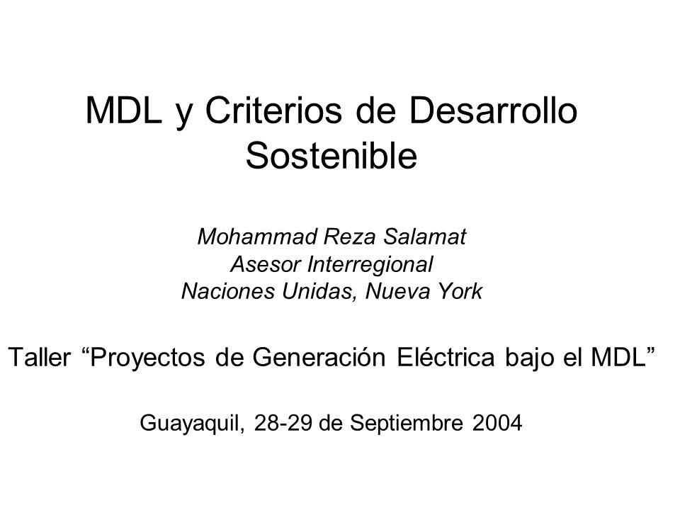 MDL y Desarrollo Sostenible El MDL tiene tres objetivos centrales: 1.Ayudar a las Partes del Anexo I a cumplir con sus compromisos de mitigación (= reducción de emisiones de GEI) 2.Ayudar a los países en desarrollo (Partes no Anexo I) a generar un desarrollo sostenible 3.Contribuir al objetivo último de la Convención Marco de NNUU sobre Cambio Climático (CMNUCC)