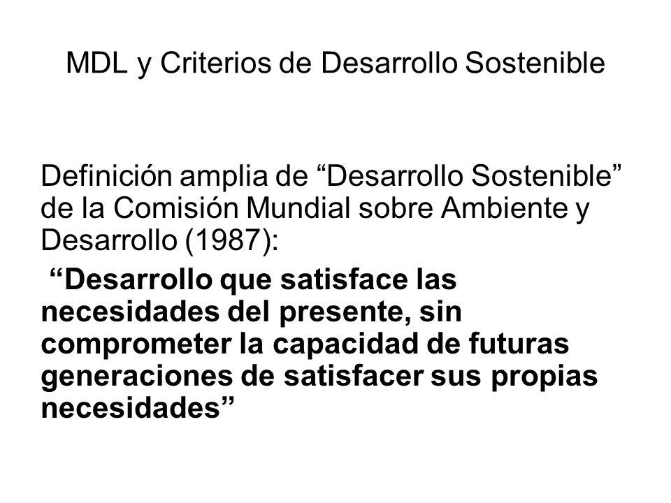 MDL y Criterios de Desarrollo Sostenible Definición amplia de Desarrollo Sostenible de la Comisión Mundial sobre Ambiente y Desarrollo (1987): Desarro