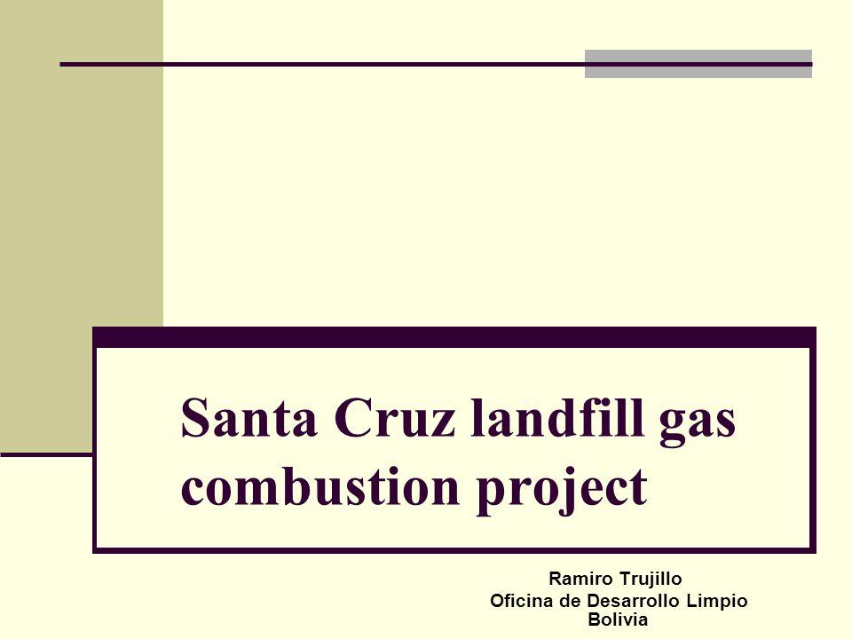 Santa Cruz landfill gas combustion project Ramiro Trujillo Oficina de Desarrollo Limpio Bolivia