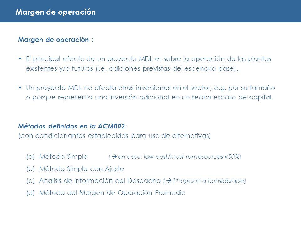 Margen de operación : El principal efecto de un proyecto MDL es sobre la operación de las plantas existentes y/o futuras (i.e.