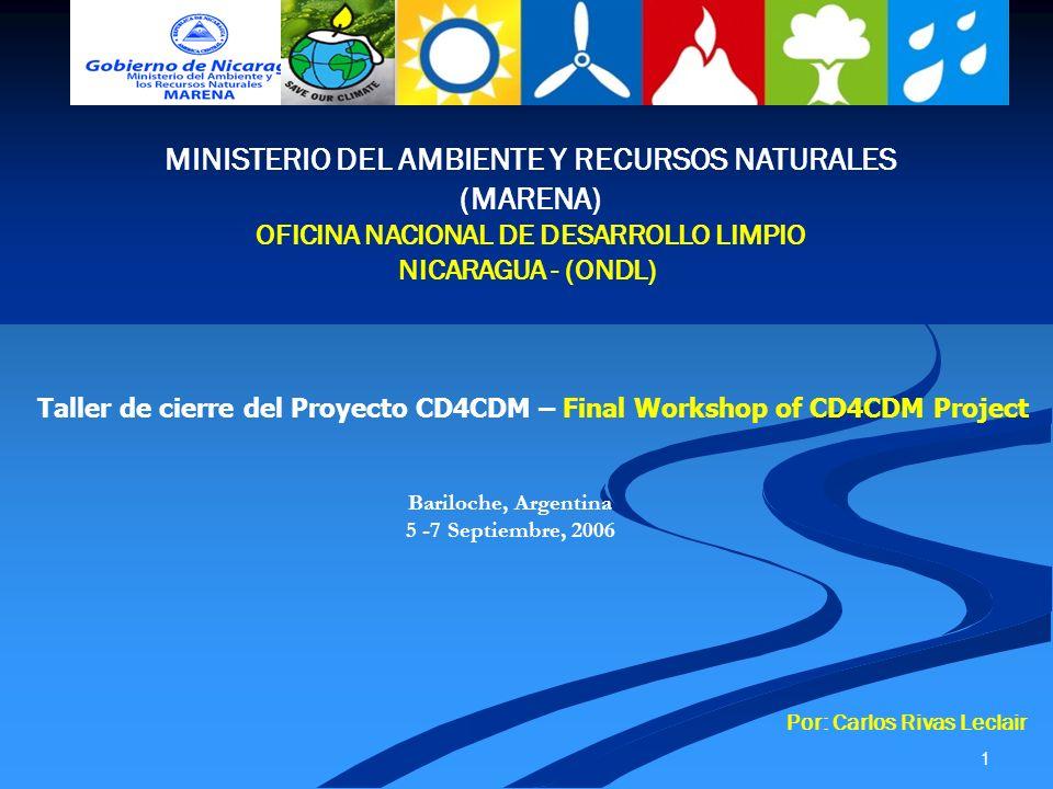 1 MINISTERIO DEL AMBIENTE Y RECURSOS NATURALES (MARENA) OFICINA NACIONAL DE DESARROLLO LIMPIO NICARAGUA - (ONDL) Taller de cierre del Proyecto CD4CDM