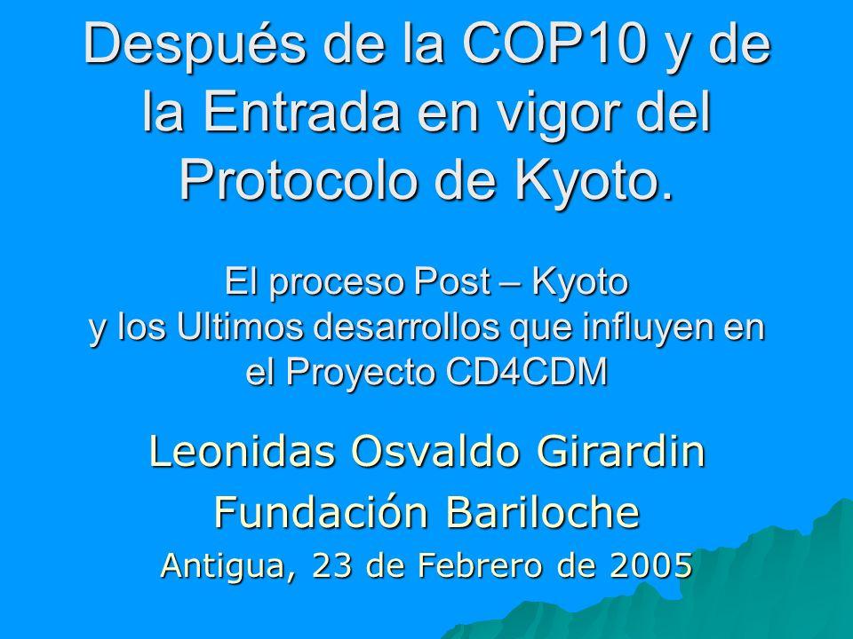 Después de la COP10 y de la Entrada en vigor del Protocolo de Kyoto. El proceso Post – Kyoto y los Ultimos desarrollos que influyen en el Proyecto CD4