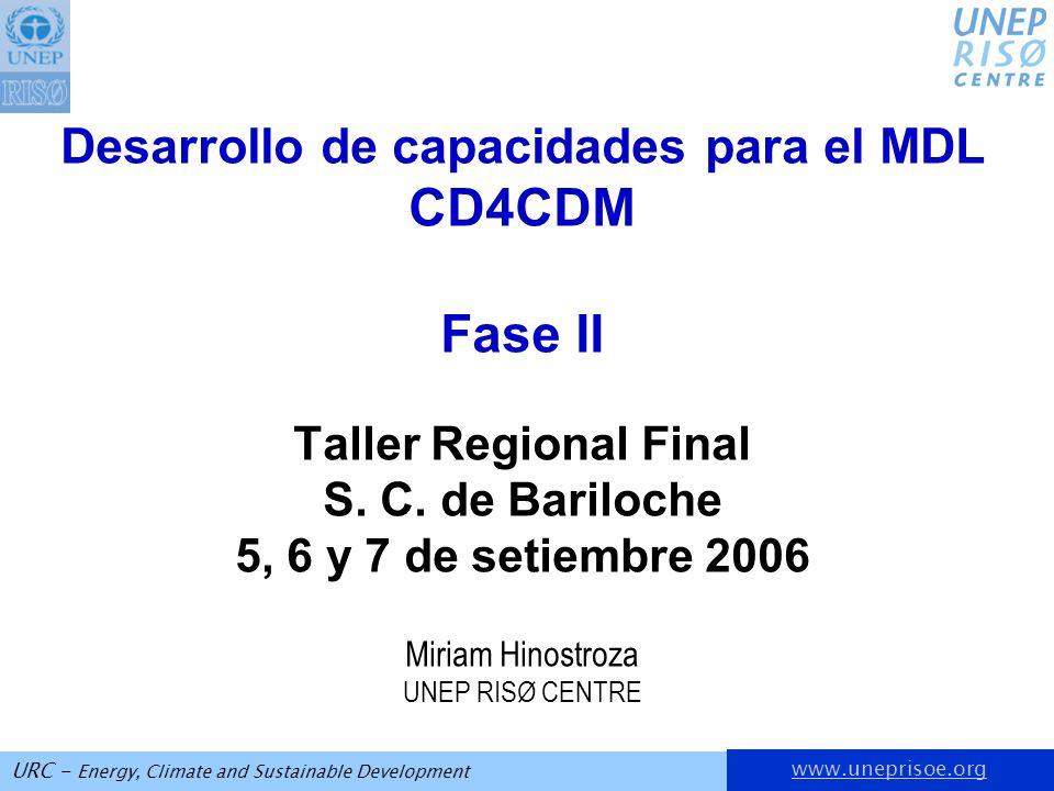 www.uneprisoe.org URC - Energy, Climate and Sustainable Development Desarrollo de capacidades para el MDL CD4CDM Fase II Taller Regional Final S. C. d