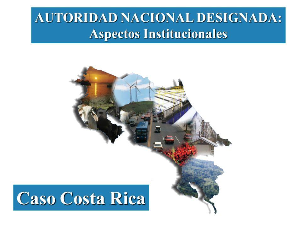 AUTORIDAD NACIONAL DESIGNADA: Aspectos Institucionales Caso Costa Rica