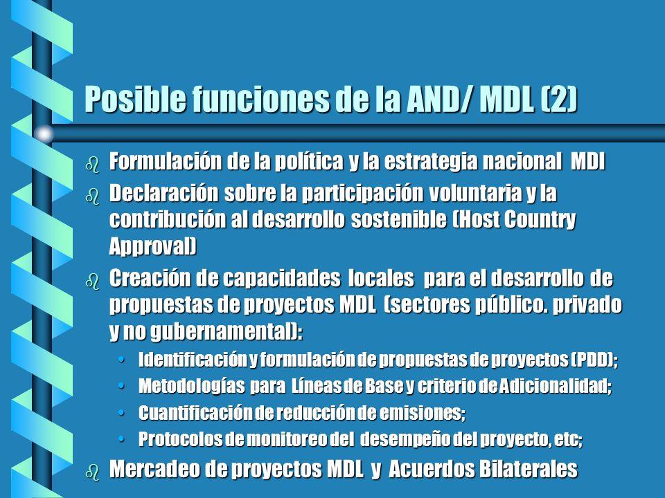 Posible funciones de la AND/ MDL (2) b Formulación de la política y la estrategia nacional MDl b Declaración sobre la participación voluntaria y la contribución al desarrollo sostenible (Host Country Approval) b Creación de capacidades locales para el desarrollo de propuestas de proyectos MDL (sectores público.