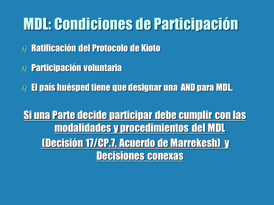 MDL: Condiciones de Participación b Ratificación del Protocolo de Kioto b Participación voluntaria b El país huésped tiene que designar una AND para M