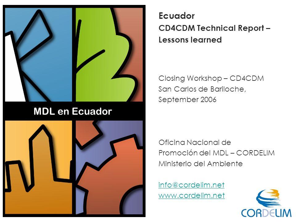 Ecuador CD4CDM Technical Report – Lessons learned Closing Workshop – CD4CDM San Carlos de Bariloche, September 2006 Oficina Nacional de Promoción del MDL – CORDELIM Ministerio del Ambiente info@cordelim.net www.cordelim.net info@cordelim.net www.cordelim.net MDL en Ecuador