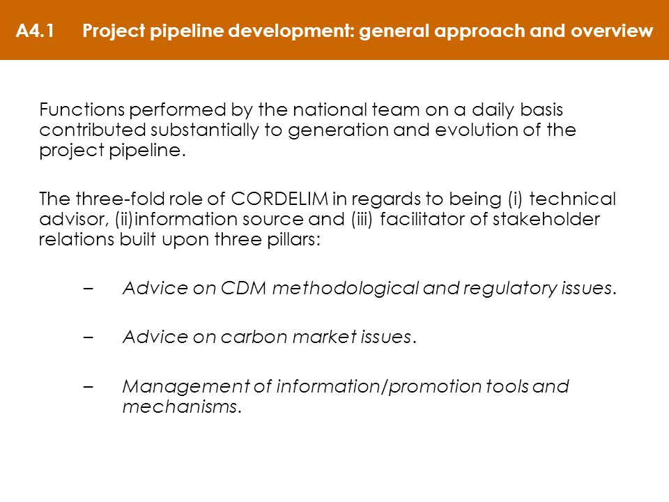 A4.1Project pipeline development: general approach and overview Functions performed by the national team on a daily basis contributed substantially to generation and evolution of the project pipeline.