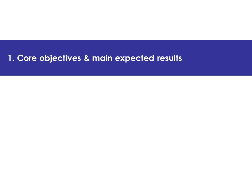 1. Core objectives & main expected results
